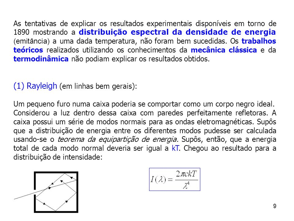 9 As tentativas de explicar os resultados experimentais disponíveis em torno de 1890 mostrando a distribuição espectral da densidade de energia (emitâ