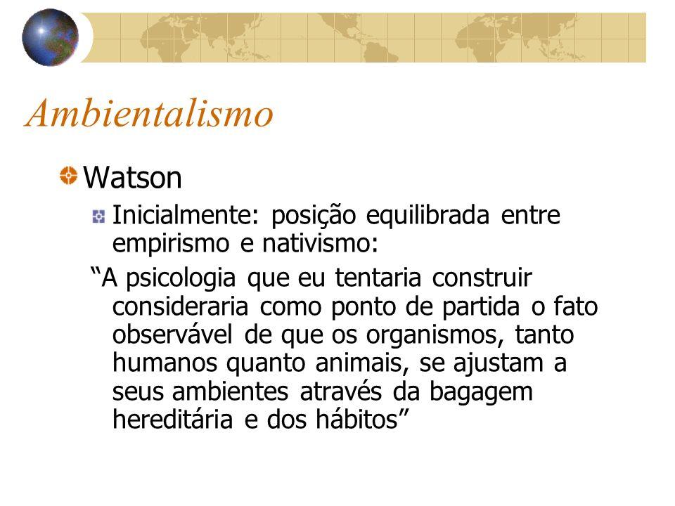 Ambientalismo Watson (cont.) Ambientalista-nativista ambientalista radical Crítica ao instinto: pseudo-explicação Nega caráter ativo do organismo: sujeito reagente ao ambiente Ênfase no controle ambiental