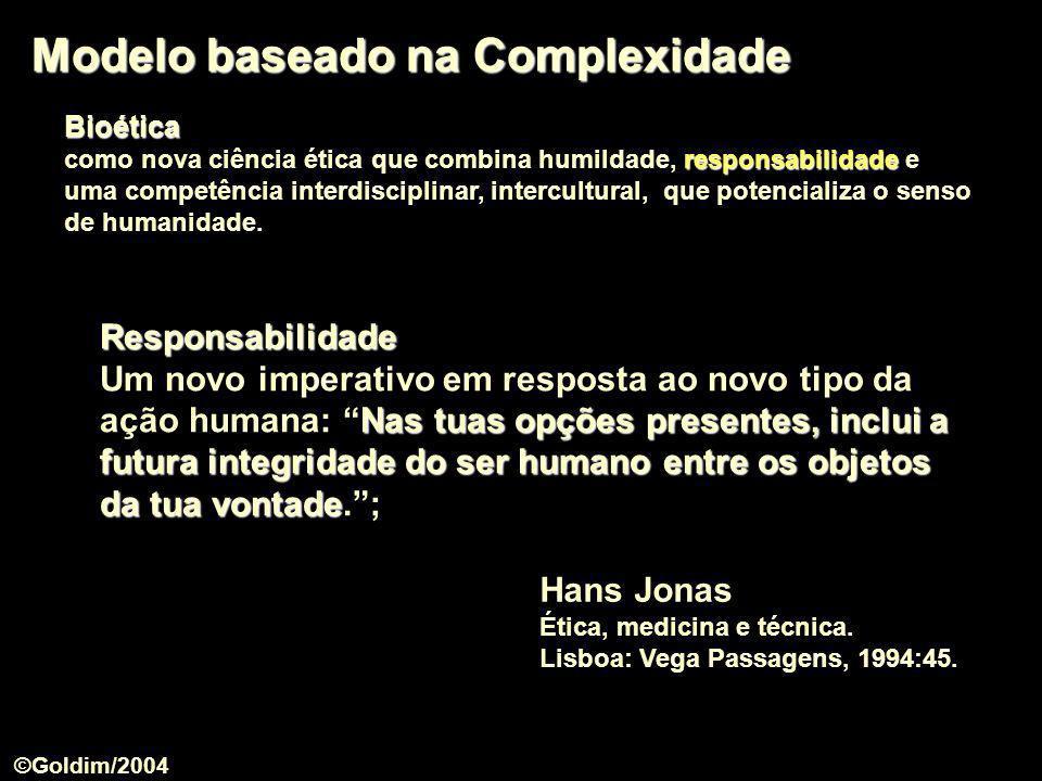 Modelo baseado na Complexidade Hans Jonas Ética, medicina e técnica. Lisboa: Vega Passagens, 1994:45. Responsabilidade Nas tuas opções presentes, incl