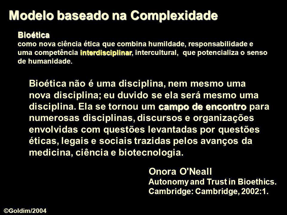 Modelo baseado na Complexidade Onora O'Neall Autonomy and Trust in Bioethics. Cambridge: Cambridge, 2002:1. campo de encontro Bioética não é uma disci