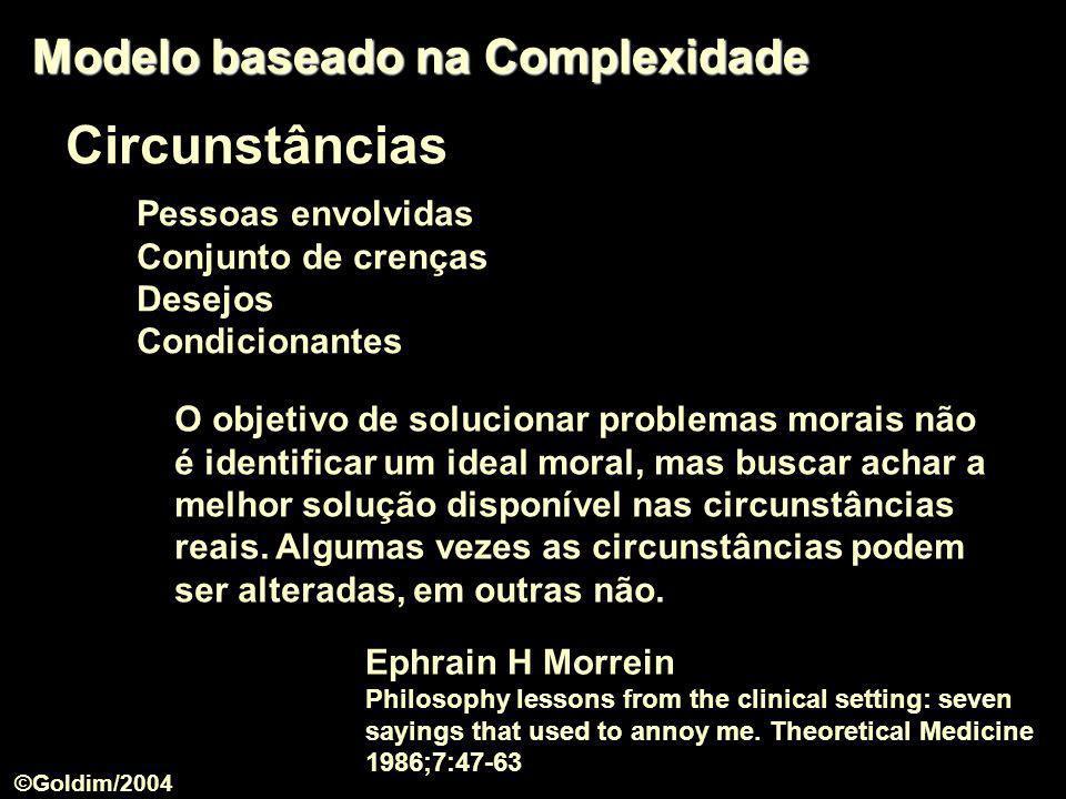 Circunstâncias Pessoas envolvidas Conjunto de crenças Desejos Condicionantes Modelo baseado na Complexidade O objetivo de solucionar problemas morais