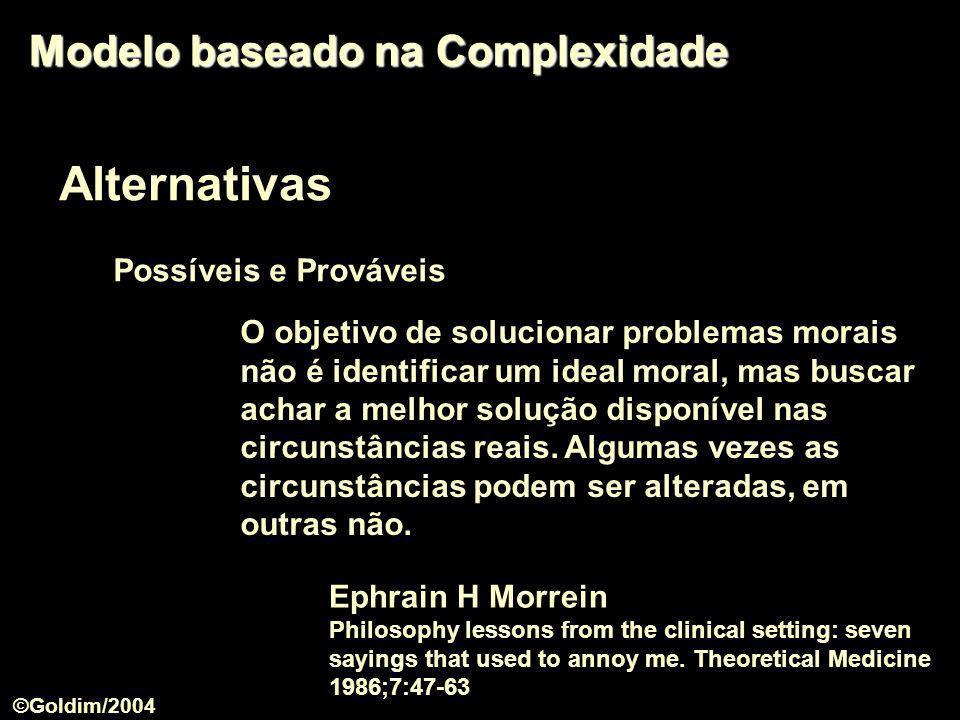 Alternativas Modelo baseado na Complexidade O objetivo de solucionar problemas morais não é identificar um ideal moral, mas buscar achar a melhor solu