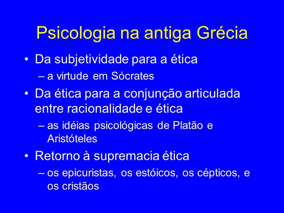 Psicologia na antiga Grécia Da subjetividade para a ética –a virtude em Sócrates Da ética para a conjunção articulada entre racionalidade e ética –as