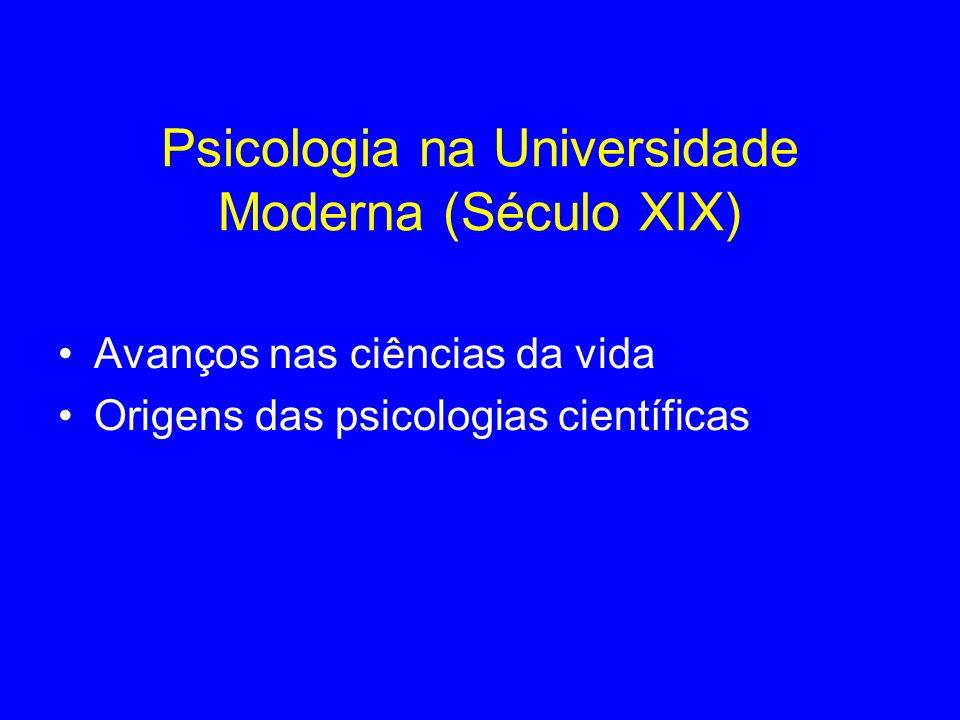 Psicologia na Universidade Moderna (Século XIX) Avanços nas ciências da vida Origens das psicologias científicas