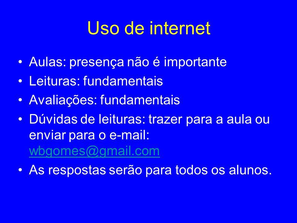 Uso de internet Aulas: presença não é importante Leituras: fundamentais Avaliações: fundamentais Dúvidas de leituras: trazer para a aula ou enviar par