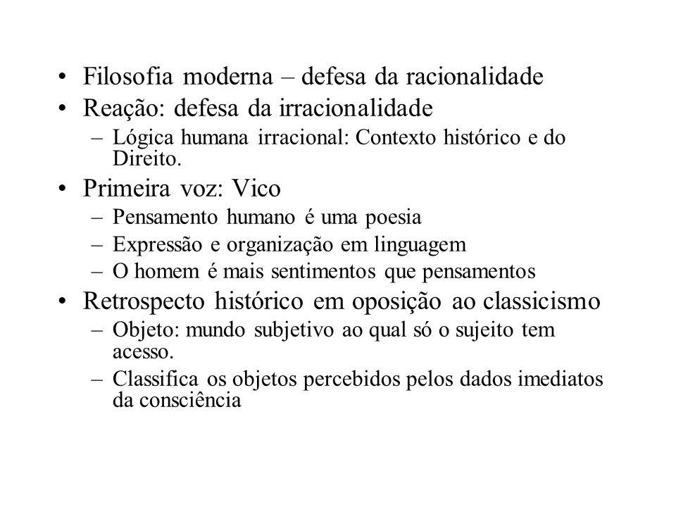 Filosofia moderna – defesa da racionalidade Reação: defesa da irracionalidade –Lógica humana irracional: Contexto histórico e do Direito. Primeira voz