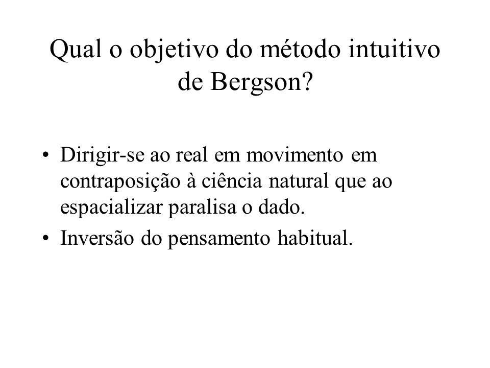 Qual o objetivo do método intuitivo de Bergson? Dirigir-se ao real em movimento em contraposição à ciência natural que ao espacializar paralisa o dado