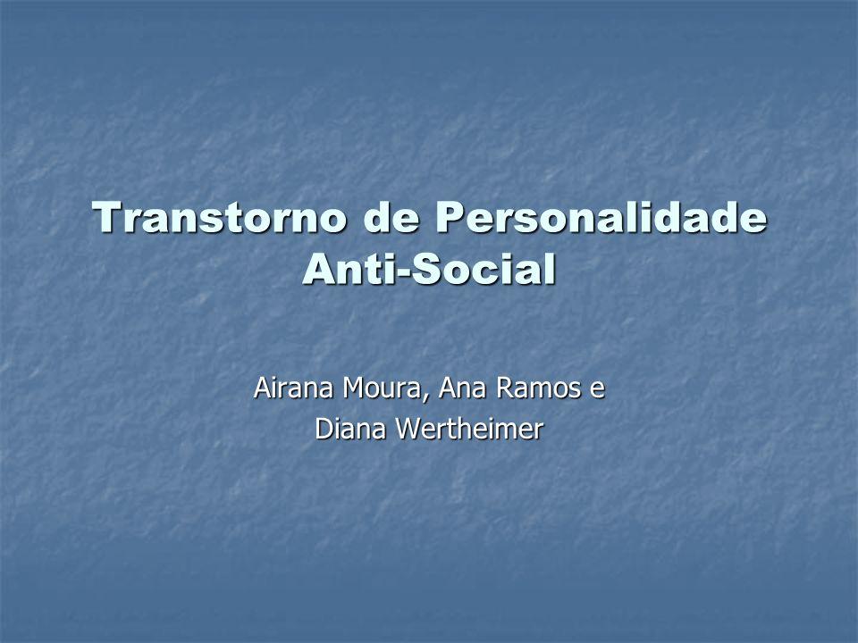 Transtorno de Personalidade Anti-Social Airana Moura, Ana Ramos e Diana Wertheimer