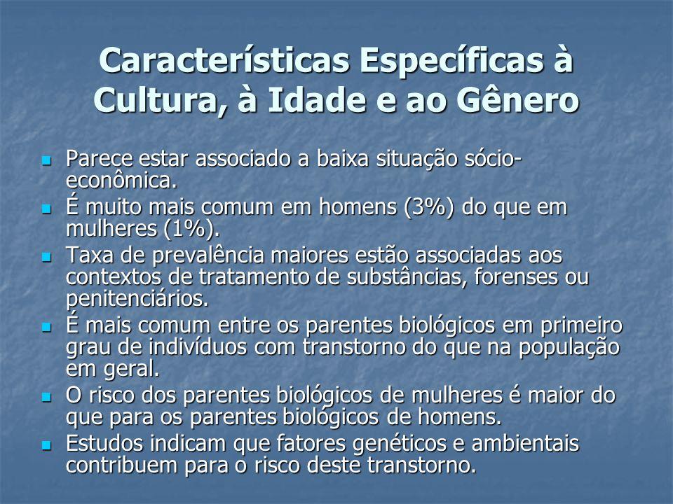 Características Específicas à Cultura, à Idade e ao Gênero Parece estar associado a baixa situação sócio- econômica. Parece estar associado a baixa si