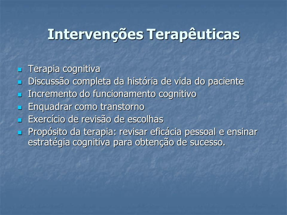 Intervenções Terapêuticas Terapia cognitiva Terapia cognitiva Discussão completa da história de vida do paciente Discussão completa da história de vid
