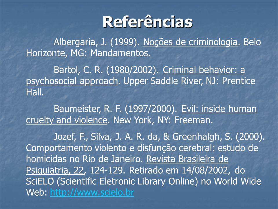 Referências Albergaria, J. (1999). Noções de criminologia. Belo Horizonte, MG: Mandamentos. Bartol, C. R. (1980/2002). Criminal behavior: a psychosoci