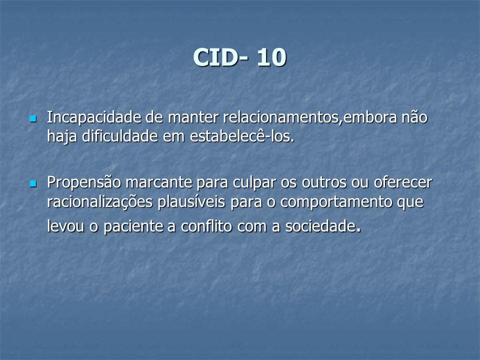 CID- 10 Incapacidade de manter relacionamentos,embora não haja dificuldade em estabelecê-los. Incapacidade de manter relacionamentos,embora não haja d