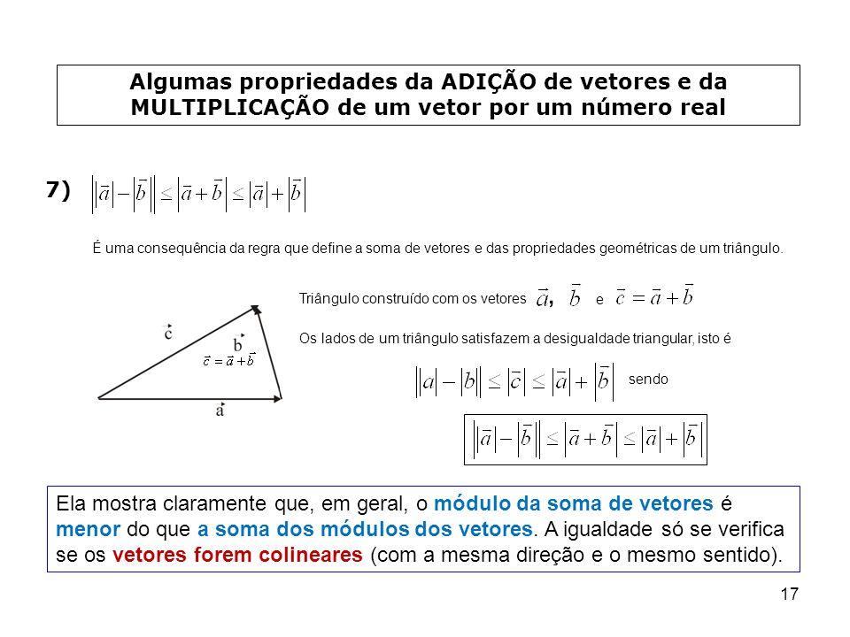 17 Algumas propriedades da ADIÇÃO de vetores e da MULTIPLICAÇÃO de um vetor por um número real 7) É uma consequência da regra que define a soma de vet