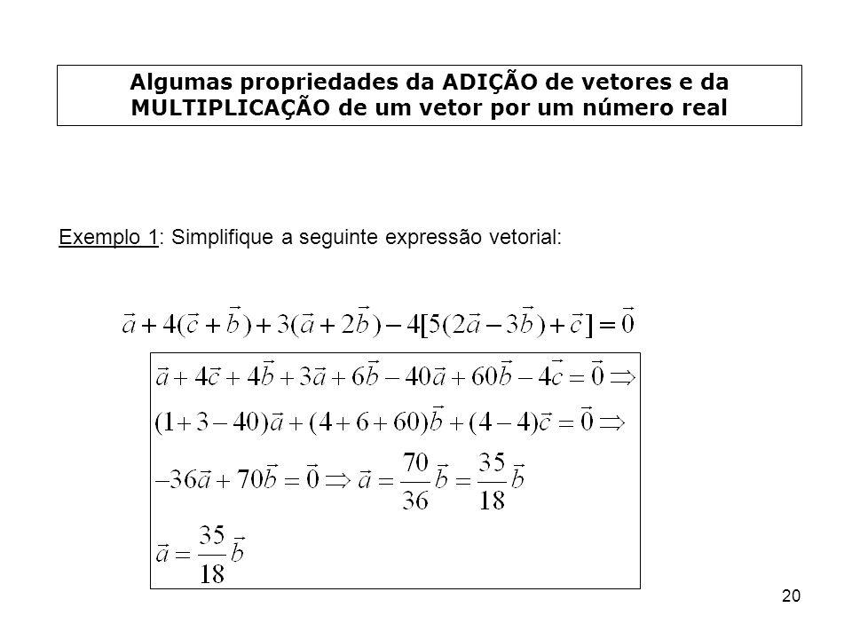 20 Algumas propriedades da ADIÇÃO de vetores e da MULTIPLICAÇÃO de um vetor por um número real Exemplo 1: Simplifique a seguinte expressão vetorial: