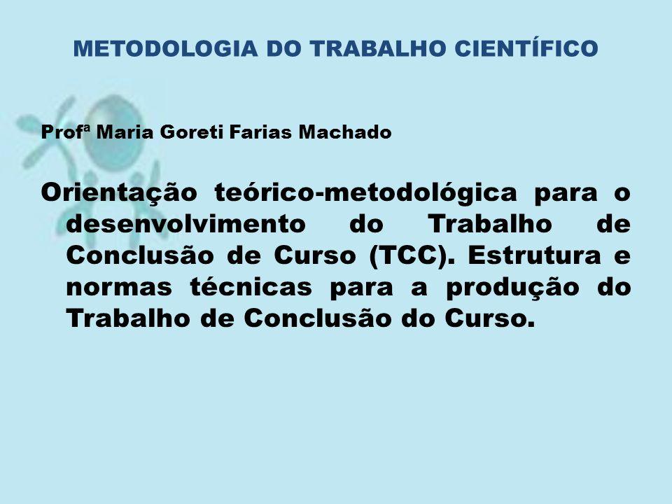 Profª Maria Goreti Farias Machado Orientação teórico-metodológica para o desenvolvimento do Trabalho de Conclusão de Curso (TCC). Estrutura e normas t