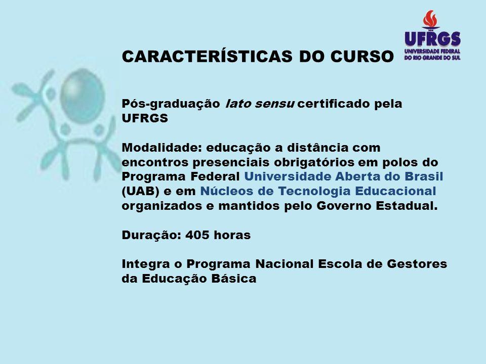 Pós-graduação lato sensu certificado pela UFRGS Modalidade: educação a distância com encontros presenciais obrigatórios em polos do Programa Federal U