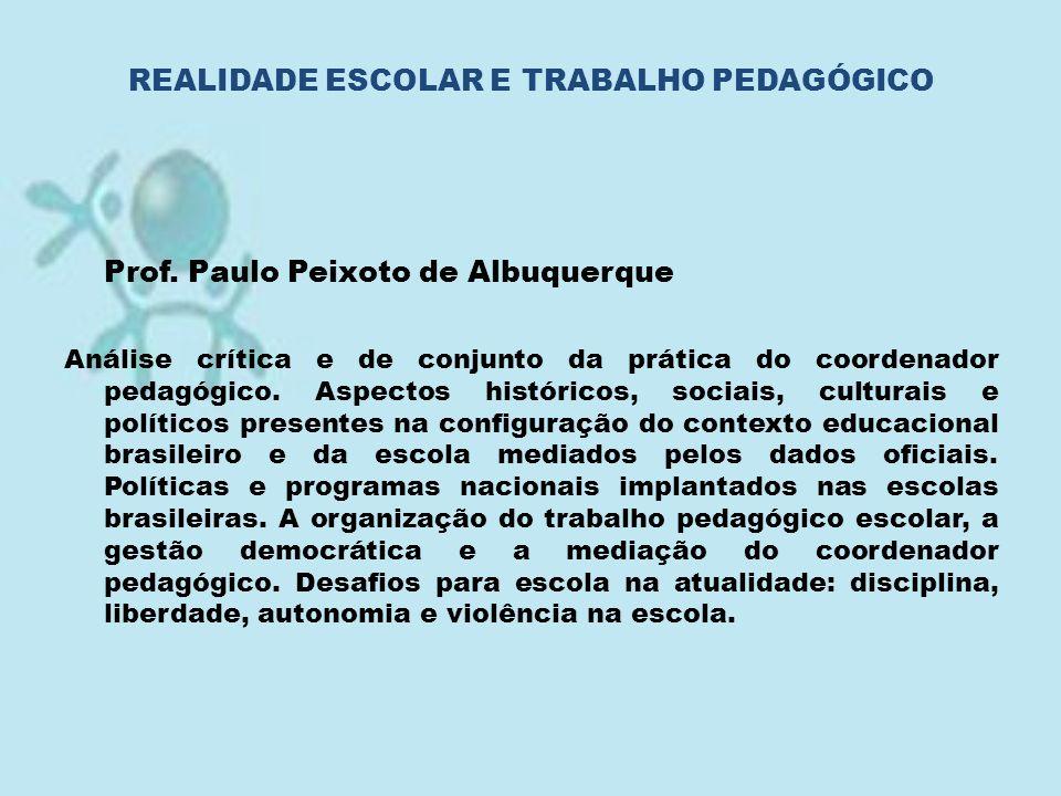 Prof. Paulo Peixoto de Albuquerque Análise crítica e de conjunto da prática do coordenador pedagógico. Aspectos históricos, sociais, culturais e polít