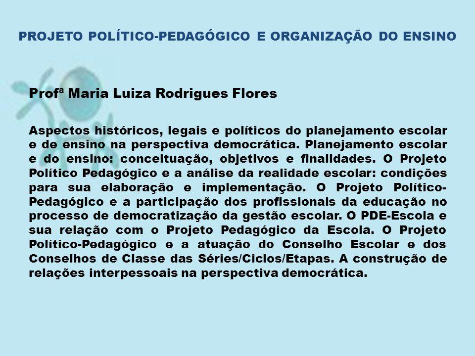 Profª Maria Luiza Rodrigues Flores Aspectos históricos, legais e políticos do planejamento escolar e de ensino na perspectiva democrática. Planejament