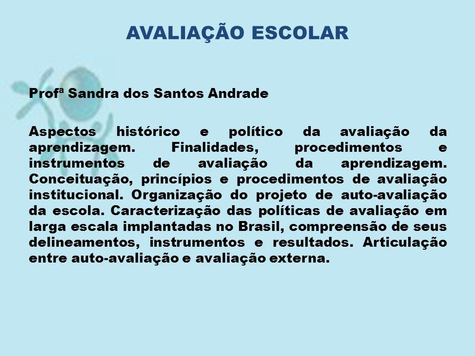 Profª Sandra dos Santos Andrade Aspectos histórico e político da avaliação da aprendizagem. Finalidades, procedimentos e instrumentos de avaliação da