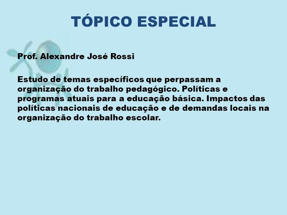 Prof. Alexandre José Rossi Estudo de temas específicos que perpassam a organização do trabalho pedagógico. Políticas e programas atuais para a educaçã