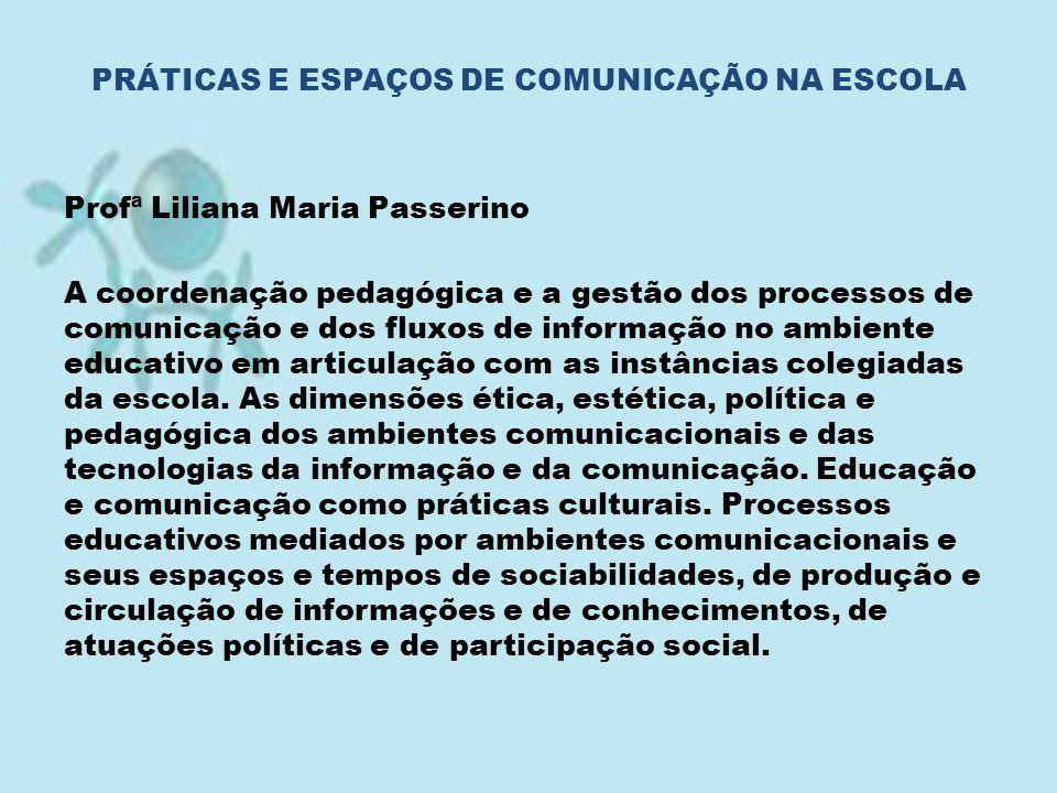 Profª Liliana Maria Passerino A coordenação pedagógica e a gestão dos processos de comunicação e dos fluxos de informação no ambiente educativo em art