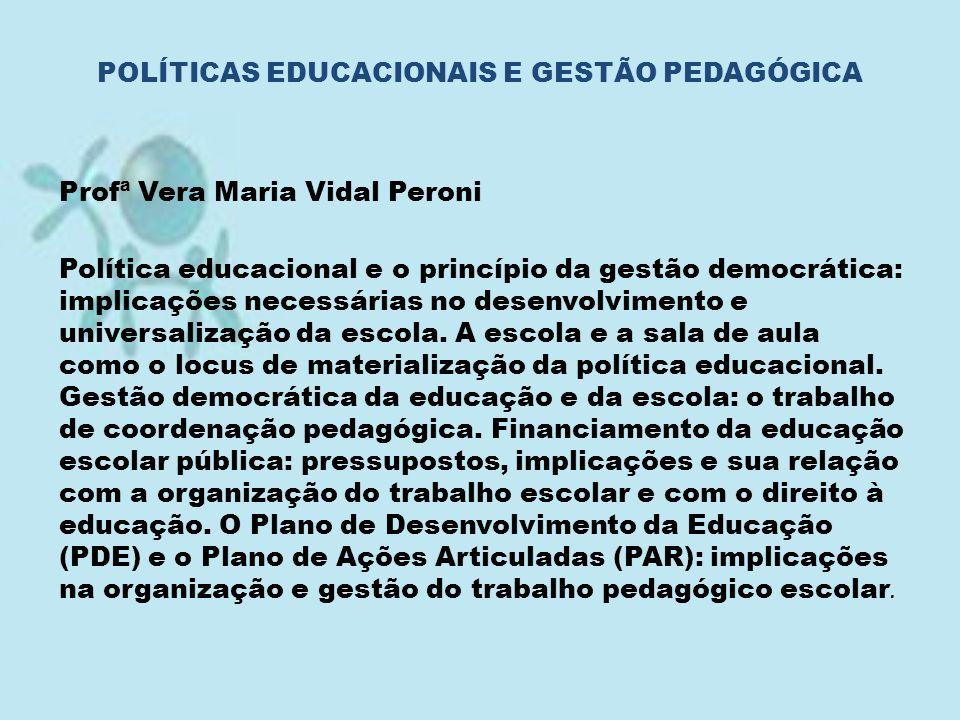Profª Vera Maria Vidal Peroni Política educacional e o princípio da gestão democrática: implicações necessárias no desenvolvimento e universalização d