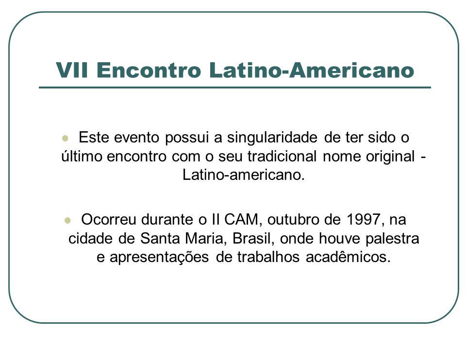 VII Encontro Latino-Americano Este evento possui a singularidade de ter sido o último encontro com o seu tradicional nome original - Latino-americano.