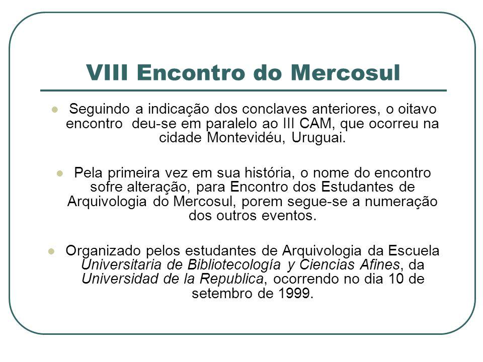 VIII Encontro do Mercosul Seguindo a indicação dos conclaves anteriores, o oitavo encontro deu-se em paralelo ao III CAM, que ocorreu na cidade Montev