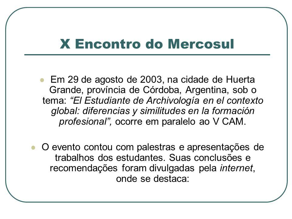X Encontro do Mercosul Em 29 de agosto de 2003, na cidade de Huerta Grande, província de Córdoba, Argentina, sob o tema: El Estudiante de Archivología
