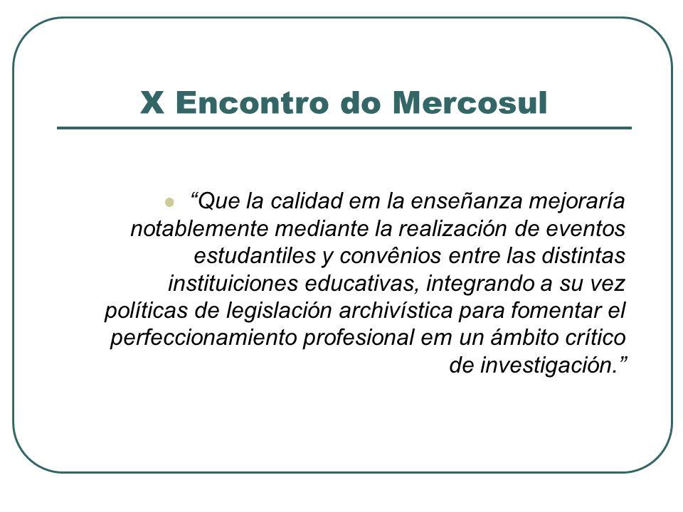 X Encontro do Mercosul Que la calidad em la enseñanza mejoraría notablemente mediante la realización de eventos estudantiles y convênios entre las dis