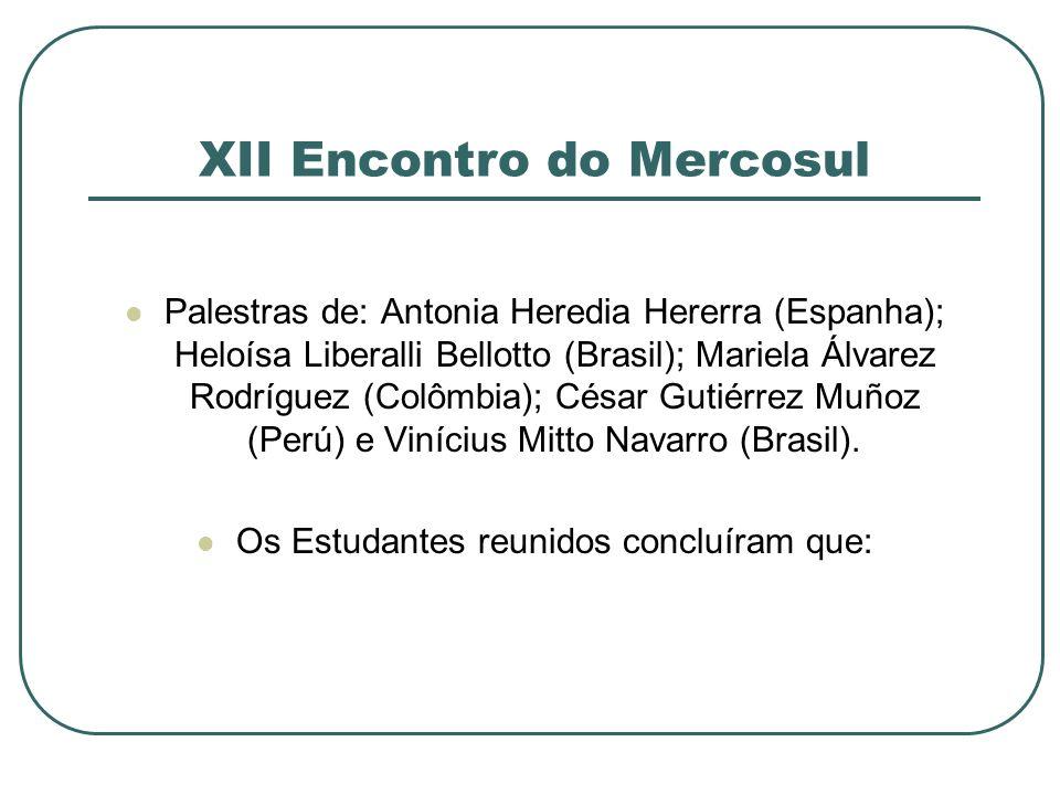 XII Encontro do Mercosul Palestras de: Antonia Heredia Hererra (Espanha); Heloísa Liberalli Bellotto (Brasil); Mariela Álvarez Rodríguez (Colômbia); C