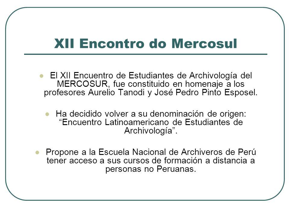 XII Encontro do Mercosul El XII Encuentro de Estudiantes de Archivología del MERCOSUR, fue constituido en homenaje a los profesores Aurelio Tanodi y J