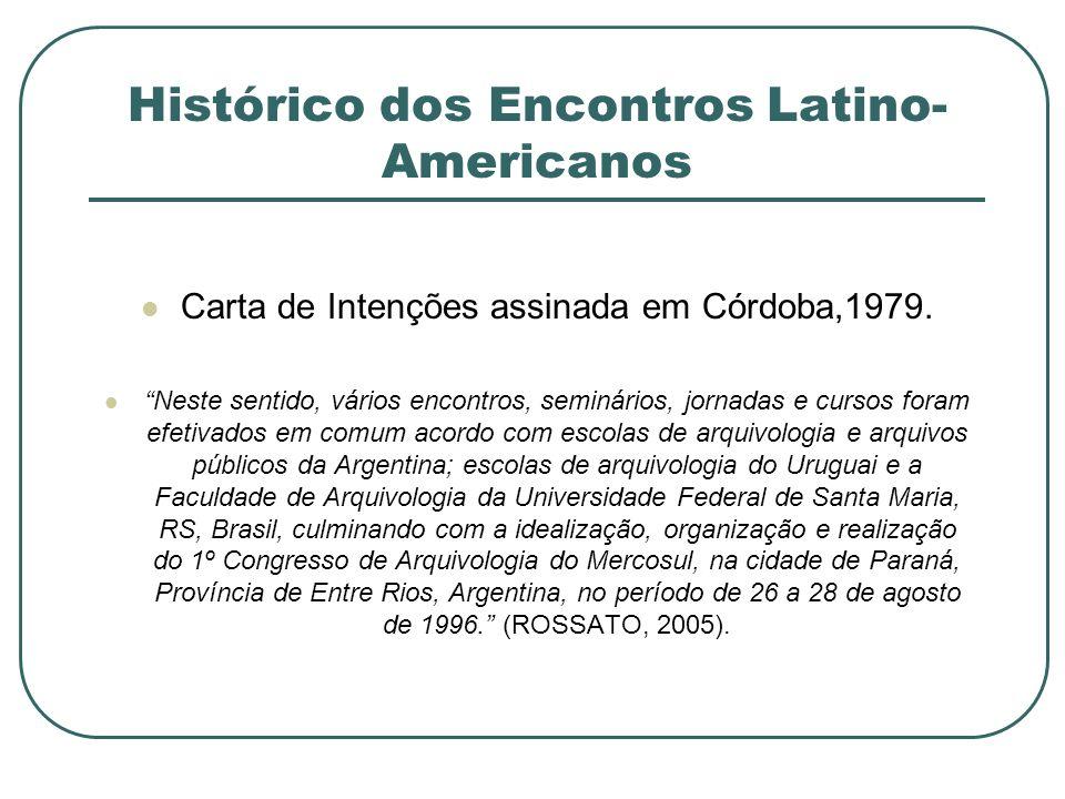 Histórico dos Encontros Latino- Americanos Carta de Intenções assinada em Córdoba,1979. Neste sentido, vários encontros, seminários, jornadas e cursos