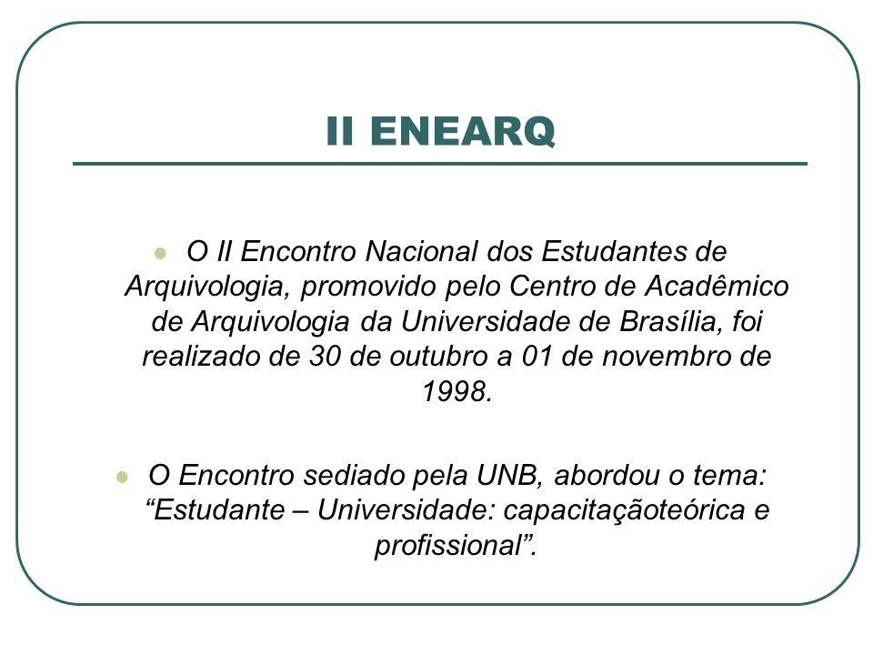 II ENEARQ O II Encontro Nacional dos Estudantes de Arquivologia, promovido pelo Centro de Acadêmico de Arquivologia da Universidade de Brasília, foi r