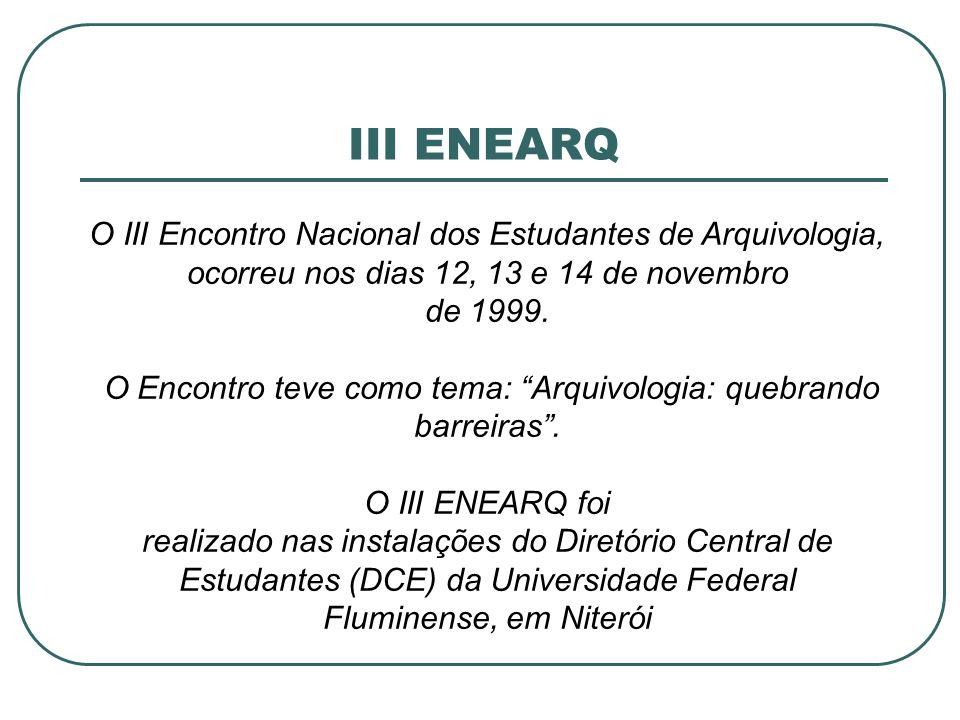 III ENEARQ O III Encontro Nacional dos Estudantes de Arquivologia, ocorreu nos dias 12, 13 e 14 de novembro de 1999. O Encontro teve como tema: Arquiv