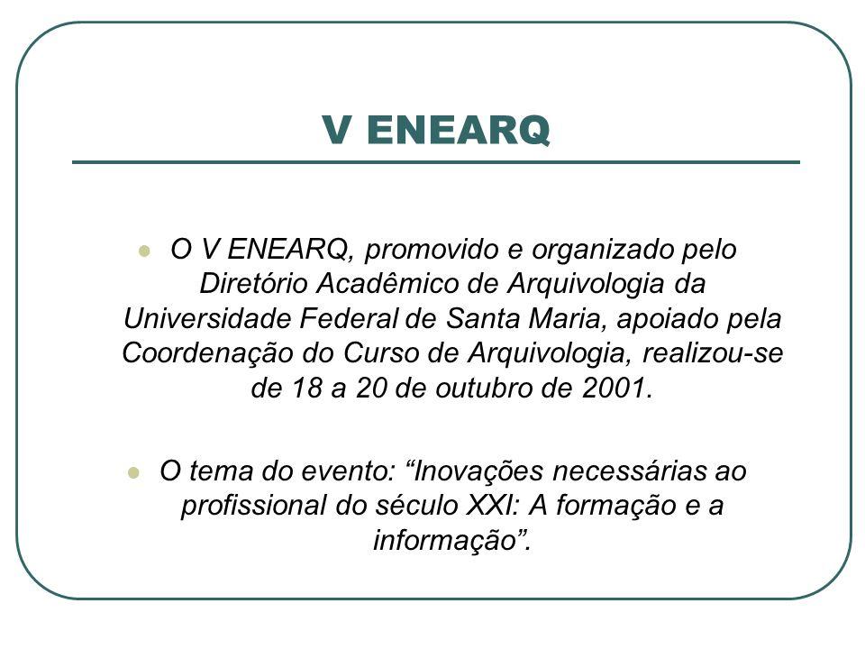V ENEARQ O V ENEARQ, promovido e organizado pelo Diretório Acadêmico de Arquivologia da Universidade Federal de Santa Maria, apoiado pela Coordenação