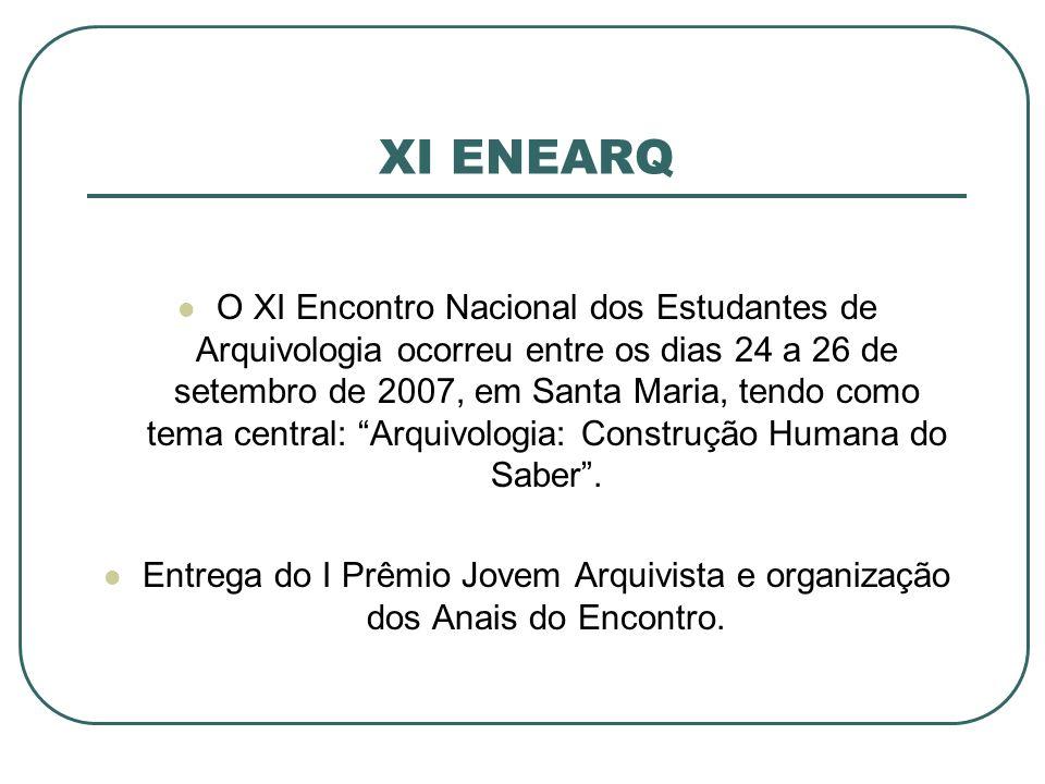 XI ENEARQ O XI Encontro Nacional dos Estudantes de Arquivologia ocorreu entre os dias 24 a 26 de setembro de 2007, em Santa Maria, tendo como tema cen