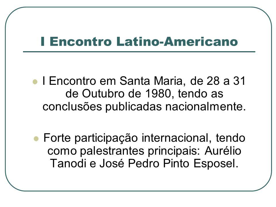 I Encontro Latino-Americano I Encontro em Santa Maria, de 28 a 31 de Outubro de 1980, tendo as conclusões publicadas nacionalmente. Forte participação