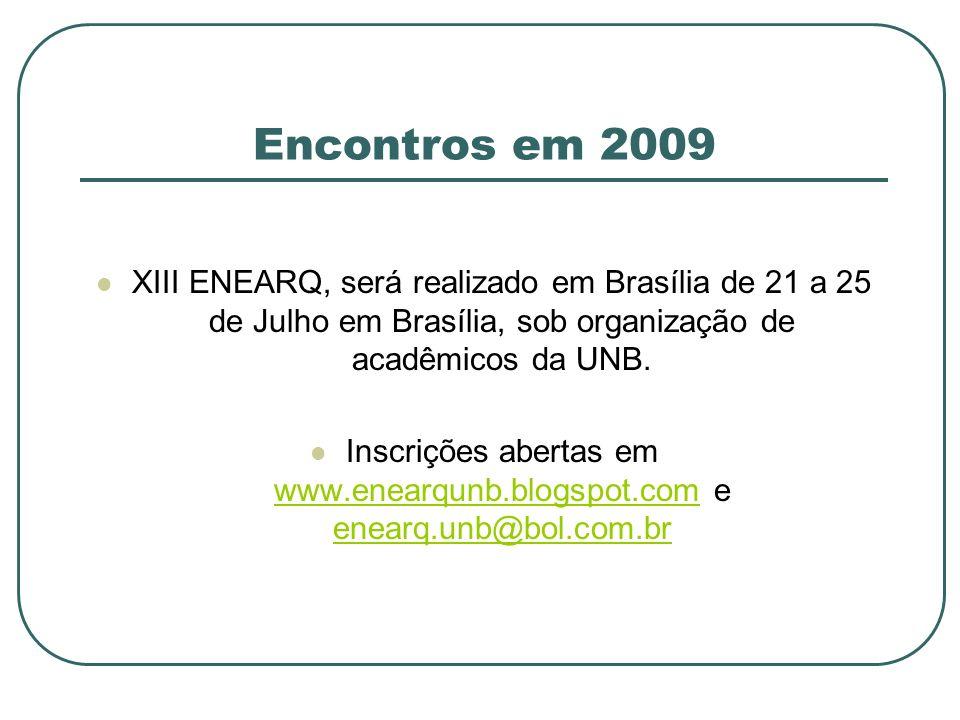 Encontros em 2009 XIII ENEARQ, será realizado em Brasília de 21 a 25 de Julho em Brasília, sob organização de acadêmicos da UNB. Inscrições abertas em