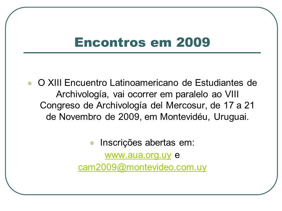 Encontros em 2009 O XIII Encuentro Latinoamericano de Estudiantes de Archivología, vai ocorrer em paralelo ao VIII Congreso de Archivología del Mercos