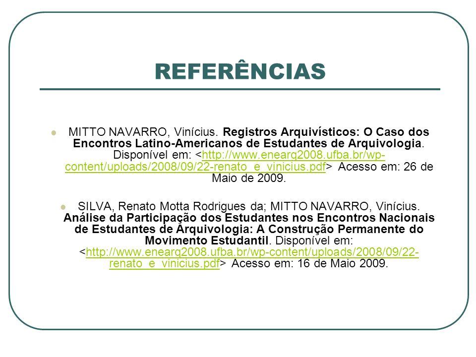 REFERÊNCIAS MITTO NAVARRO, Vinícius. Registros Arquivísticos: O Caso dos Encontros Latino-Americanos de Estudantes de Arquivologia. Disponível em: Ace