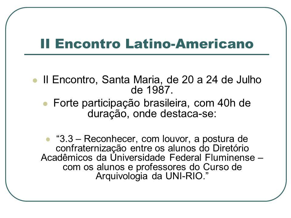 II Encontro Latino-Americano II Encontro, Santa Maria, de 20 a 24 de Julho de 1987. Forte participação brasileira, com 40h de duração, onde destaca-se