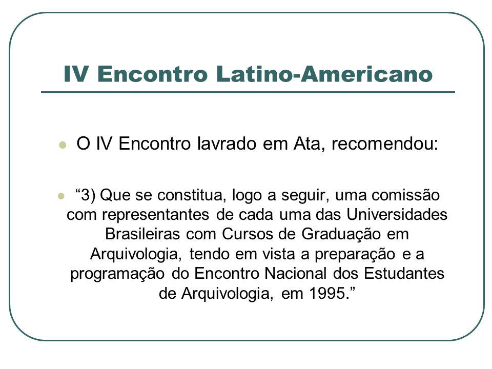 IV Encontro Latino-Americano O IV Encontro lavrado em Ata, recomendou: 3) Que se constitua, logo a seguir, uma comissão com representantes de cada uma