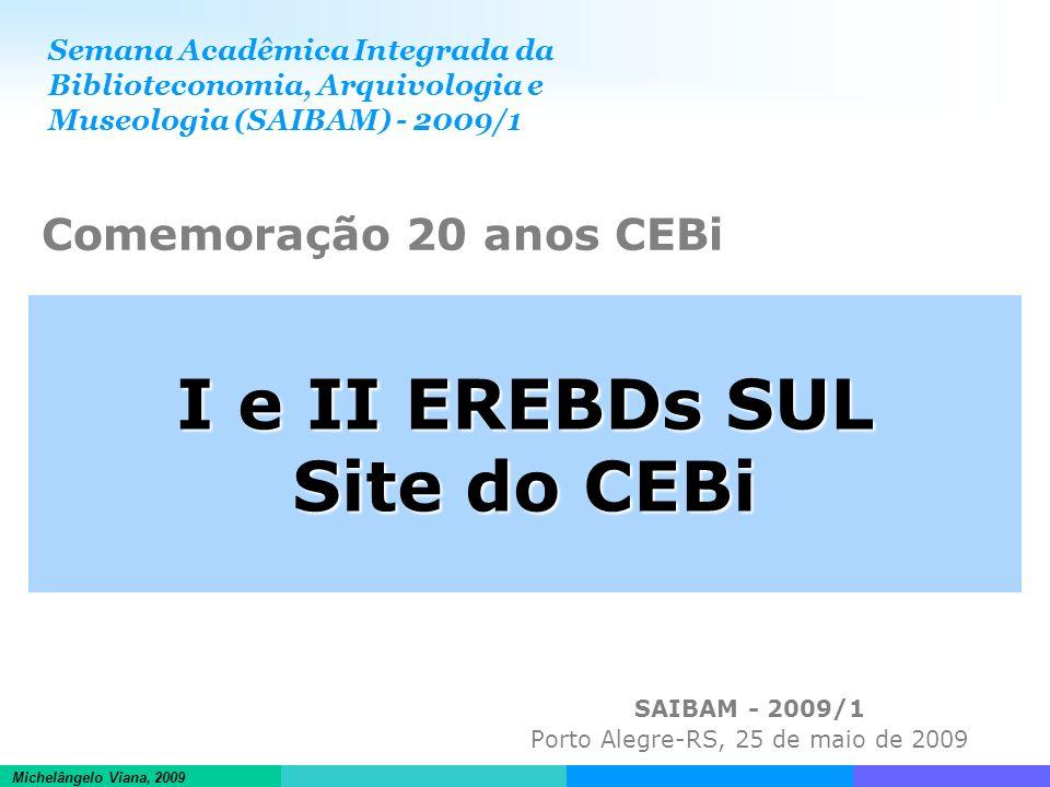 Informações científicas em ambientes hipertextuais Michelângelo Viana, 2009 I e II EREBDs SUL Site do CEBi SAIBAM - 2009/1 Porto Alegre-RS, 25 de maio