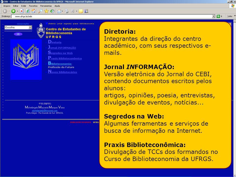 Informações científicas em ambientes hipertextuais Michelângelo Viana, 2009 Diretoria: Integrantes da direção do centro acadêmico, com seus respectivos e- mails.