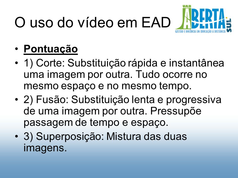 O uso do vídeo em EAD Pontuação 1) Corte: Substituição rápida e instantânea uma imagem por outra.