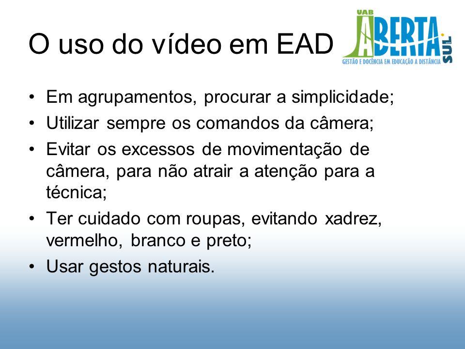 O uso do vídeo em EAD Em agrupamentos, procurar a simplicidade; Utilizar sempre os comandos da câmera; Evitar os excessos de movimentação de câmera, para não atrair a atenção para a técnica; Ter cuidado com roupas, evitando xadrez, vermelho, branco e preto; Usar gestos naturais.