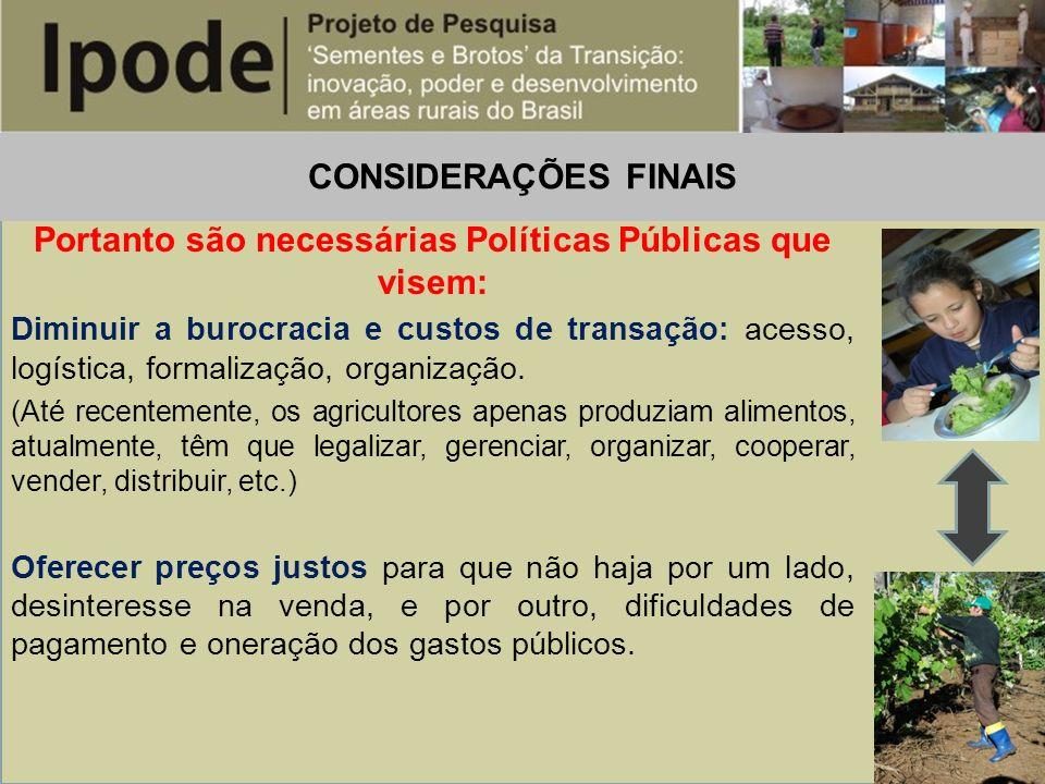 CONSIDERAÇÕES FINAIS Portanto são necessárias Políticas Públicas que visem: Diminuir a burocracia e custos de transação: acesso, logística, formalizaç