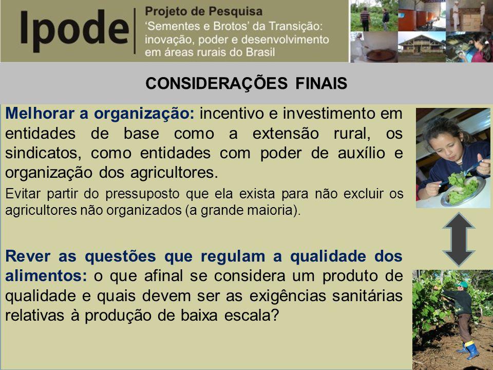 CONSIDERAÇÕES FINAIS Melhorar a organização: incentivo e investimento em entidades de base como a extensão rural, os sindicatos, como entidades com po