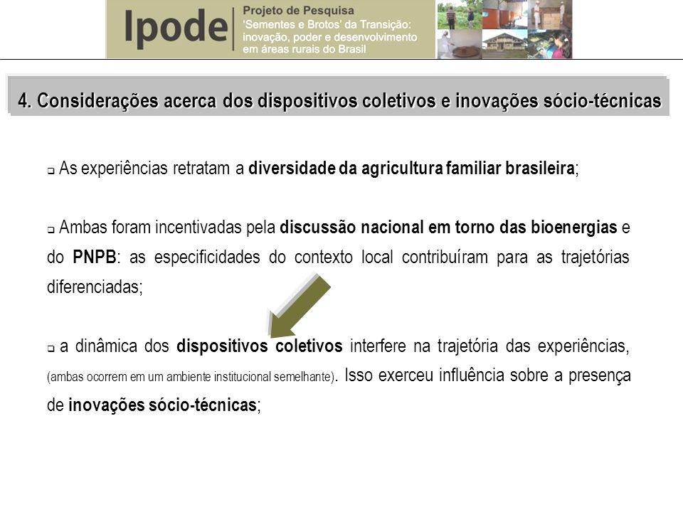 As experiências retratam a diversidade da agricultura familiar brasileira ; Ambas foram incentivadas pela discussão nacional em torno das bioenergias